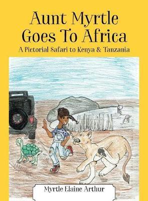 Aunt Myrtle Goes to Africa by Myrtle Elaine Arthur image