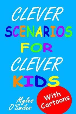 Clever Scenarios for Clever Kids by Myles O'Smiles image