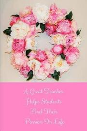 A Great Teacher Helps Students Find Their Passion in Life by Goddess Book Press
