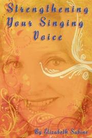 Strengthening Your Singing Voice by Elizabeth Sabine