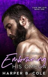 Embracing His Omega by Harper B Cole