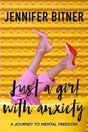 Just A Girl With Anxiety by Jennifer Bitner