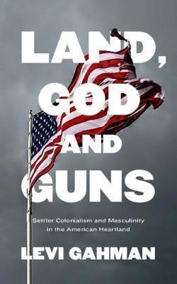 Land, God, and Guns by Levi Gahman