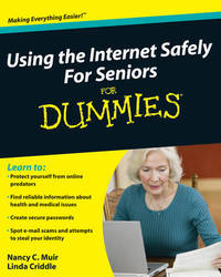 Using the Internet Safely For Seniors For Dummies by Nancy C Muir