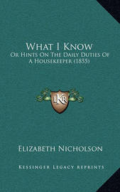 What I Know: Or Hints on the Daily Duties of a Housekeeper (1855) by Elizabeth Nicholson