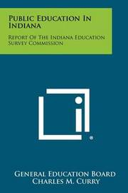 Public Education in Indiana: Report of the Indiana Education Survey Commission by General Education Board