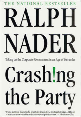 Crashing the Party: Taking on the Corporate Government in an Age of Surrender by Ralph Nader