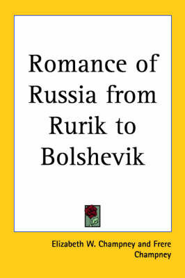 Romance of Russia from Rurik to Bolshevik by Elizabeth W Champney