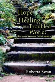 Hope and Healing in a Troubled World: Stories of Women Faith Leaders by Roberta Swan image