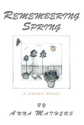 Remembering Spring: A Short Novel by Anna Mathers