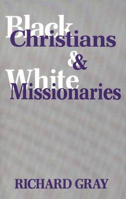 Black Christians and White Missionaries by Richard J Gray