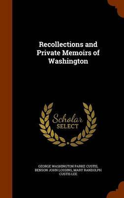 Recollections and Private Memoirs of Washington by George Washington Parke Custis image