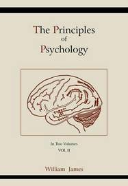 The Principles of Psychology (Vol 2) by William James