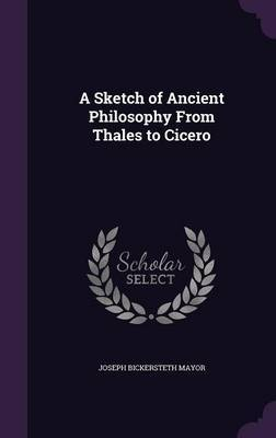 A Sketch of Ancient Philosophy from Thales to Cicero by Joseph Bickersteth Mayor image