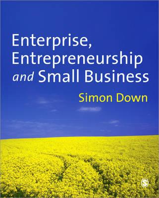 Enterprise, Entrepreneurship and Small Business by Simon Down
