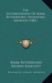 The Autobiography of Mark Rutherford, Dissenting Minister (1881) by Mark Rutherford