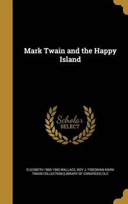 Mark Twain and the Happy Island by Elizabeth 1865-1960 Wallace