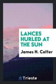 Lances Hurled at the Sun by James H. Cotter image