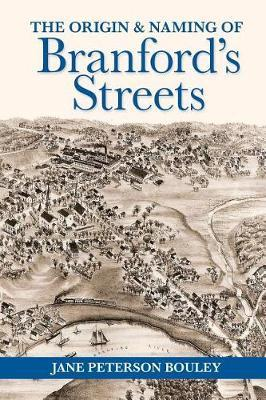 The Origin and Naming of Branford's Streets by Jane P Bouley