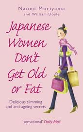 Japanese Women Don't Get Old or Fat by Naomi Moriyama image