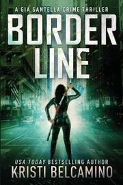 Border Line by Kristi Belcamino