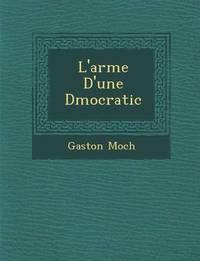 L'Arm E D'Une D Mocratic by Gaston Moch