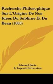 Recherche Philosophique Sur L'Origine de Nos Idees Du Sublime Et Du Beau (1803) by Edmund Burke