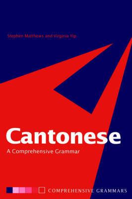 Cantonese: A Comprehensive Grammar by Stephen Matthews