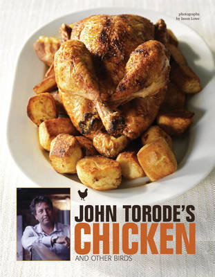 John Torode's Chicken and Other Birds by John Torode
