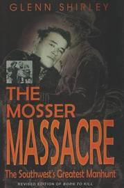 The Mosser Massacre by Glenn Shirley