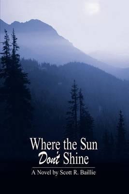Where the Sun Don't Shine by Scott R. Baillie image
