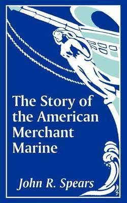 The Story of the American Merchant Marine by John R Spears image