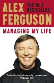 Managing My Life: My Autobiography by Alex Ferguson