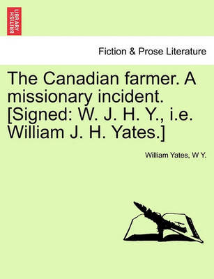 The Canadian Farmer. a Missionary Incident. [signed by William Yates