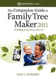 The Companion Guide to Family Tree Maker 2011 by Tana L Pedersen