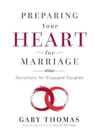 Preparing Your Heart for Marriage by Gary L. Thomas