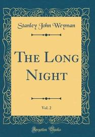 The Long Night, Vol. 2 (Classic Reprint) by Stanley John Weyman image