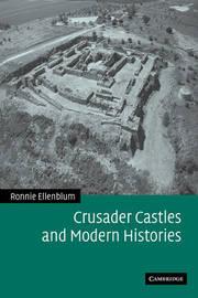 Crusader Castles and Modern Histories by Ronnie Ellenblum