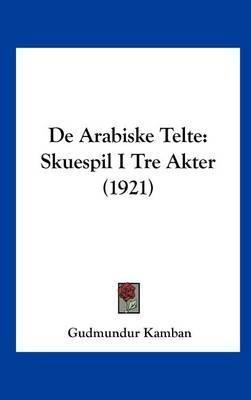 de Arabiske Telte: Skuespil I Tre Akter (1921) by Gudmundur Kamban image
