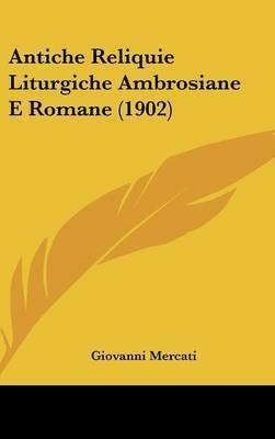 Antiche Reliquie Liturgiche Ambrosiane E Romane (1902) by Giovanni Mercati