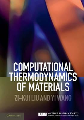 Computational Thermodynamics of Materials by Zi-Kui Liu