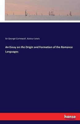 An Essay on the Origin and Formation of the Romance Languages by George Cornewall Auteur Lewis