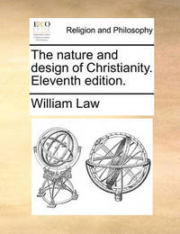 The Nature and Design of Christianity. Eleventh Edition. by William Law