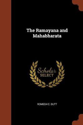 The Ramayana and Mahabharata by Romesh C. Dutt