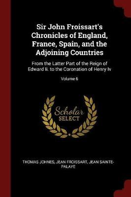 Sir John Froissart's Chronicles of England, France, Spain, and the Adjoining Countries by Thomas Johnes image