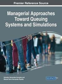 Managerial Approaches Toward Queuing Systems and Simulations by Salvador Hernandez-Gonzalez