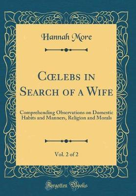Coelebs in Search of a Wife, Vol. 2 of 2 by Hannah More image