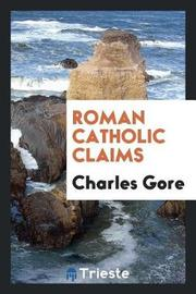 Roman Catholic Claims by Charles Gore image