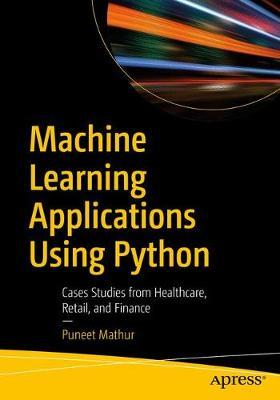 Machine Learning Applications Using Python by Puneet Mathur