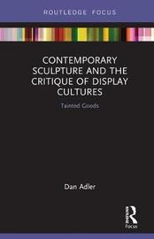 Contemporary Sculpture and the Critique of Display Cultures by Dan Adler